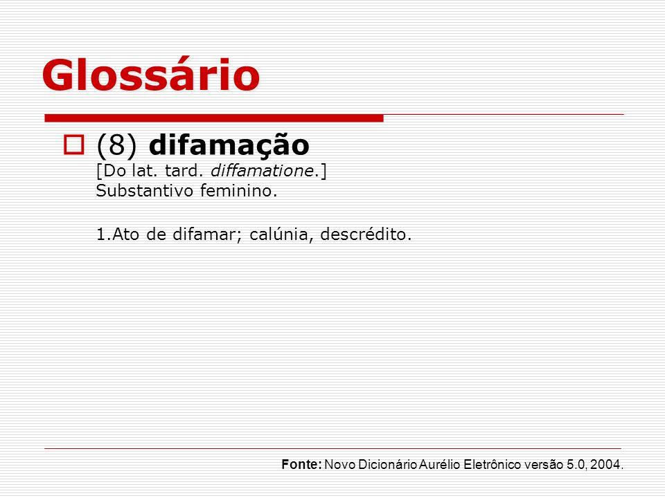 Glossário (8) difamação [Do lat. tard. diffamatione.] Substantivo feminino. 1.Ato de difamar; calúnia, descrédito.